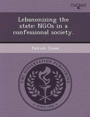Lebanonizing the State: Ngos in a Confessional Society