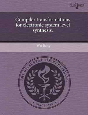 Compiler Transformations for Electronic System Level Synthesis