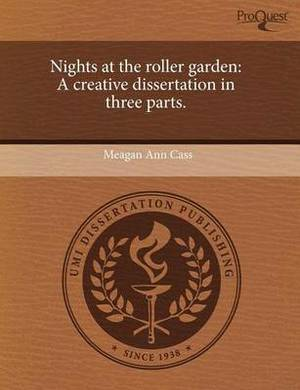 Nights at the Roller Garden: A Creative Dissertation in Three Parts