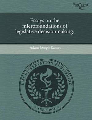 Essays on the Microfoundations of Legislative Decisionmaking