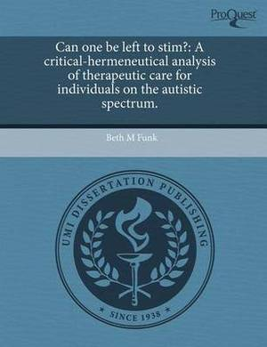 Can One Be Left to Stim?: A Critical-Hermeneutical Analysis of Therapeutic Care for Individuals on the Autistic Spectrum