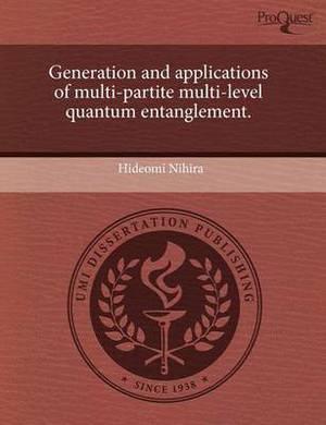 Generation and Applications of Multi-Partite Multi-Level Quantum Entanglement