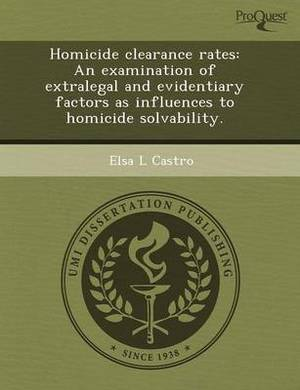 Homicide Clearance Rates: An Examination of Extralegal and Evidentiary Factors as Influences to Homicide Solvability