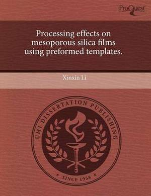 Processing Effects on Mesoporous Silica Films Using Preformed Templates