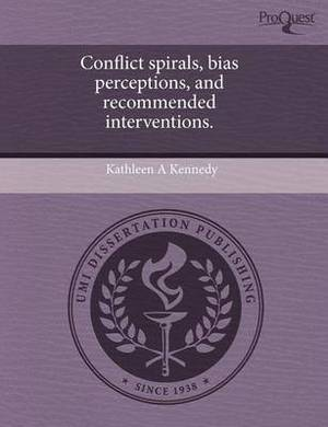 Conflict Spirals, Bias Perceptions, and Recommended Interventions.