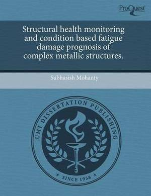 Structural Health Monitoring and Condition Based Fatigue Damage Prognosis of Complex Metallic Structures