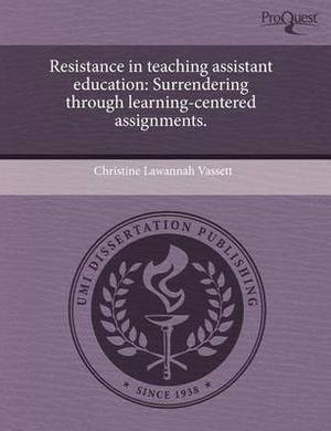 Resistance in Teaching Assistant Education: Surrendering Through Learning-Centered Assignments