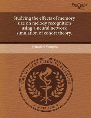 Studying the Effects of Memory Size on Melody Recognition Using a Neural Network Simulation of Cohort Theory