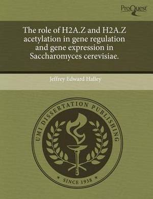 The Role of H2a.Z and H2a.Z Acetylation in Gene Regulation and Gene Expression in Saccharomyces Cerevisiae