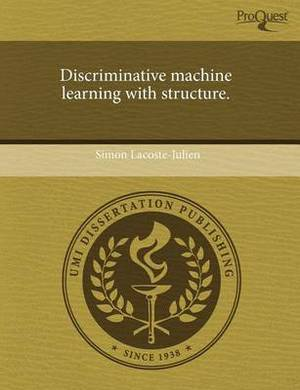 Discriminative Machine Learning with Structure