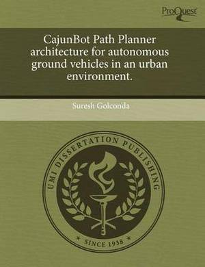 Cajunbot Path Planner Architecture for Autonomous Ground Vehicles in an Urban Environment