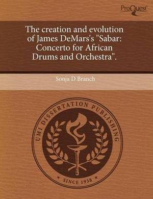 The Creation and Evolution of James Demars's Sabar: Concerto for African Drums and Orchestra.