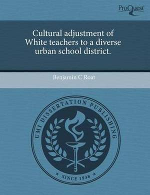 Cultural Adjustment of White Teachers to a Diverse Urban School District