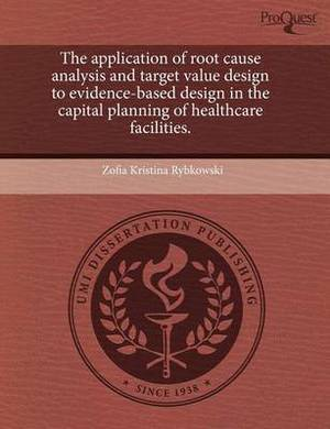The Application of Root Cause Analysis and Target Value Design to Evidence-Based Design in the Capital Planning of Healthcare Facilities.