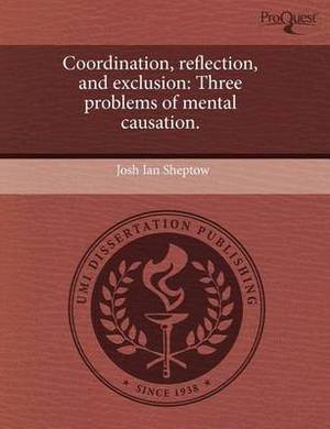 Coordination, Reflection, and Exclusion: Three Problems of Mental Causation.