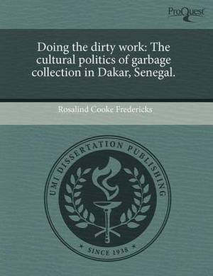Doing the Dirty Work: The Cultural Politics of Garbage Collection in Dakar, Senegal.