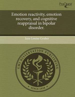 Emotion Reactivity, Emotion Recovery, and Cognitive Reappraisal in Bipolar Disorder.