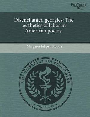 Disenchanted Georgics: The Aesthetics of Labor in American Poetry.