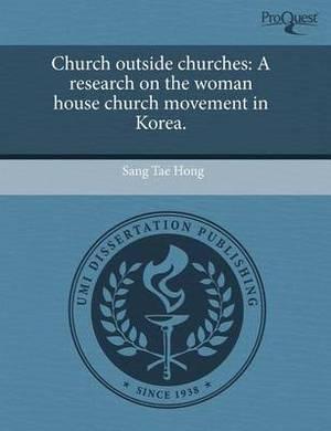 Church Outside Churches: A Research on the Woman House Church Movement in Korea