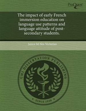 The Impact of Early French Immersion Education on Language Use Patterns and Language Attitude of Post-Secondary Students