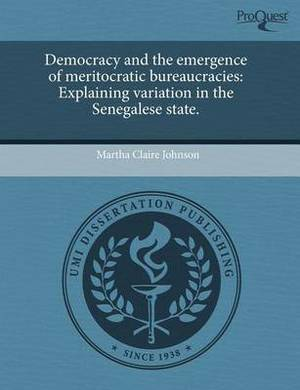 Democracy and the Emergence of Meritocratic Bureaucracies: Explaining Variation in the Senegalese State