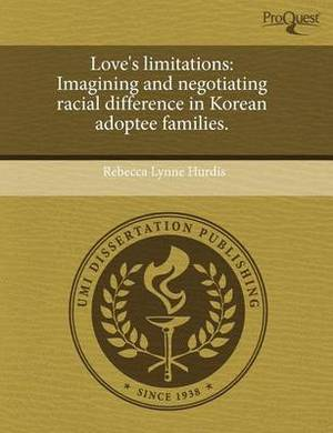 Love's Limitations: Imagining and Negotiating Racial Difference in Korean Adoptee Families