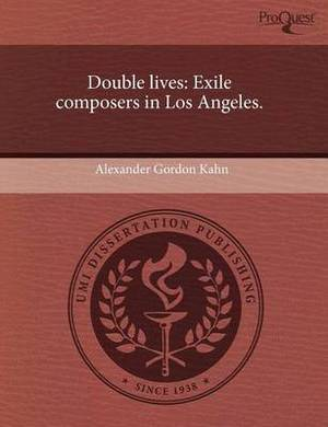 Double Lives: Exile Composers in Los Angeles