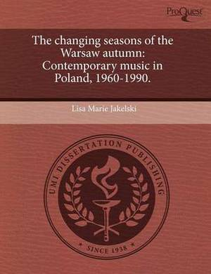 The Changing Seasons of the Warsaw Autumn: Contemporary Music in Poland