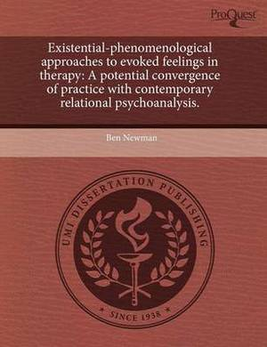 Existential-Phenomenological Approaches to Evoked Feelings in Therapy: A Potential Convergence of Practice with Contemporary Relational Psychoanalysis