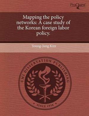 Mapping the Policy Networks: A Case Study of the Korean Foreign Labor Policy