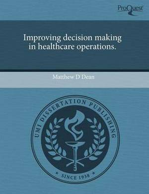 Improving Decision Making in Healthcare Operations