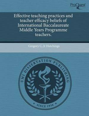Effective Teaching Practices and Teacher Efficacy Beliefs of International Baccalaureate Middle Years Programme Teachers