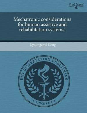 Mechatronic Considerations for Human Assistive and Rehabilitation Systems.