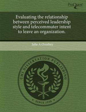 Evaluating the Relationship Between Perceived Leadership Style and Telecommuter Intent to Leave an Organization