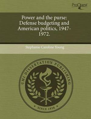 Power and the Purse: Defense Budgeting and American Politics, 1947-1972.
