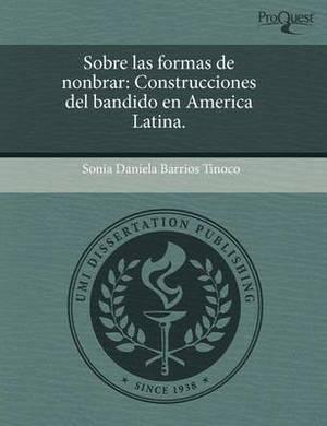 Sobre Las Formas de Nonbrar: Construcciones del Bandido En America Latina.