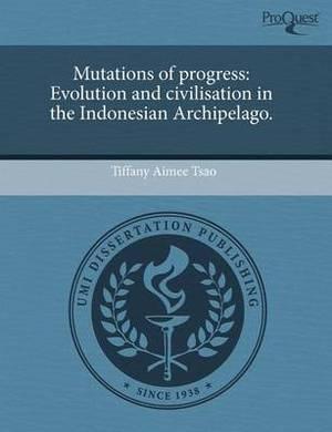 Mutations of Progress: Evolution and Civilisation in the Indonesian Archipelago.