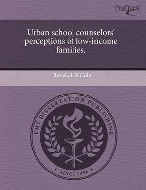 Urban School Counselors' Perceptions of Low-Income Families
