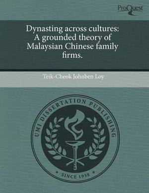Dynasting Across Cultures: A Grounded Theory of Malaysian Chinese Family Firms