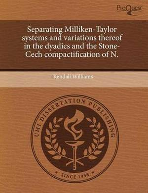 Separating Milliken-Taylor Systems and Variations Thereof in the Dyadics and the Stone-Cech Compactification of N