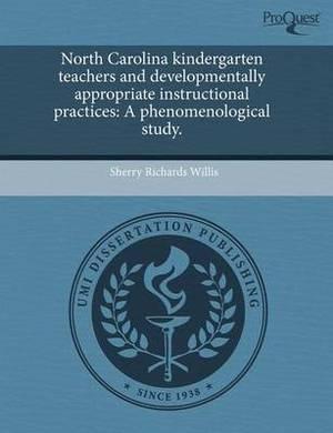 North Carolina Kindergarten Teachers and Developmentally Appropriate Instructional Practices: A Phenomenological Study