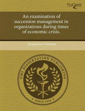 An Examination of Succession Management in Organizations During Times of Economic Crisis