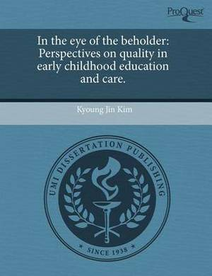In the Eye of the Beholder: Perspectives on Quality in Early Childhood Education and Care