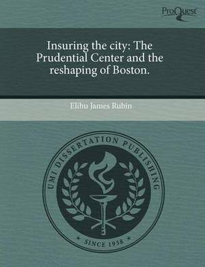 Insuring the City: The Prudential Center and the Reshaping of Boston