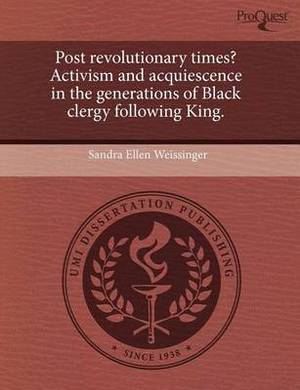 Post Revolutionary Times? Activism and Acquiescence in the Generations of Black Clergy Following King