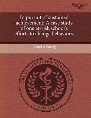 In Pursuit of Sustained Achievement: A Case Study of One At-Risk School's Efforts to Change Behaviors
