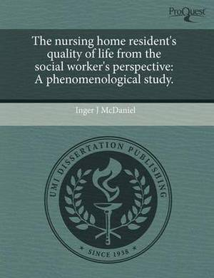 The Nursing Home Resident's Quality of Life from the Social Worker's Perspective: A Phenomenological Study