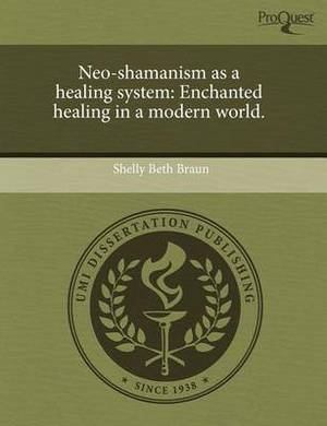 Neo-Shamanism as a Healing System: Enchanted Healing in a Modern World