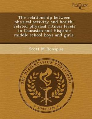 The Relationship Between Physical Activity and Health-Related Physical Fitness Levels in Caucasian and Hispanic Middle School Boys and Girls