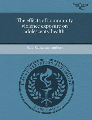 The Effects of Community Violence Exposure on Adolescents' Health